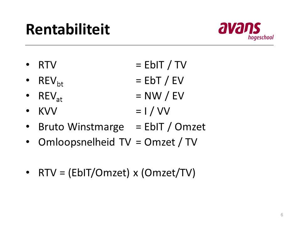 6 Rentabiliteit • RTV= EbIT / TV • REV bt = EbT / EV • REV at = NW / EV • KVV= I / VV • Bruto Winstmarge = EbIT / Omzet • Omloopsnelheid TV= Omzet / TV • RTV = (EbIT/Omzet) x (Omzet/TV)