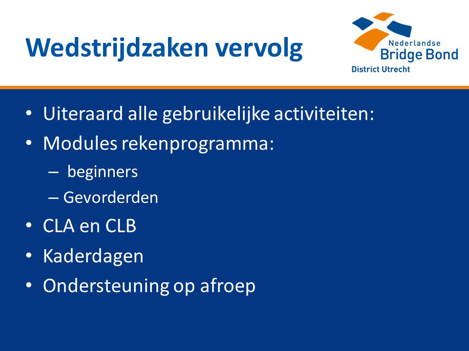 • Uiteraard alle gebruikelijke activiteiten: • Modules rekenprogramma: – beginners – Gevorderden • CLA en CLB • Kaderdagen • Ondersteuning op afroep Wedstrijdzaken vervolg