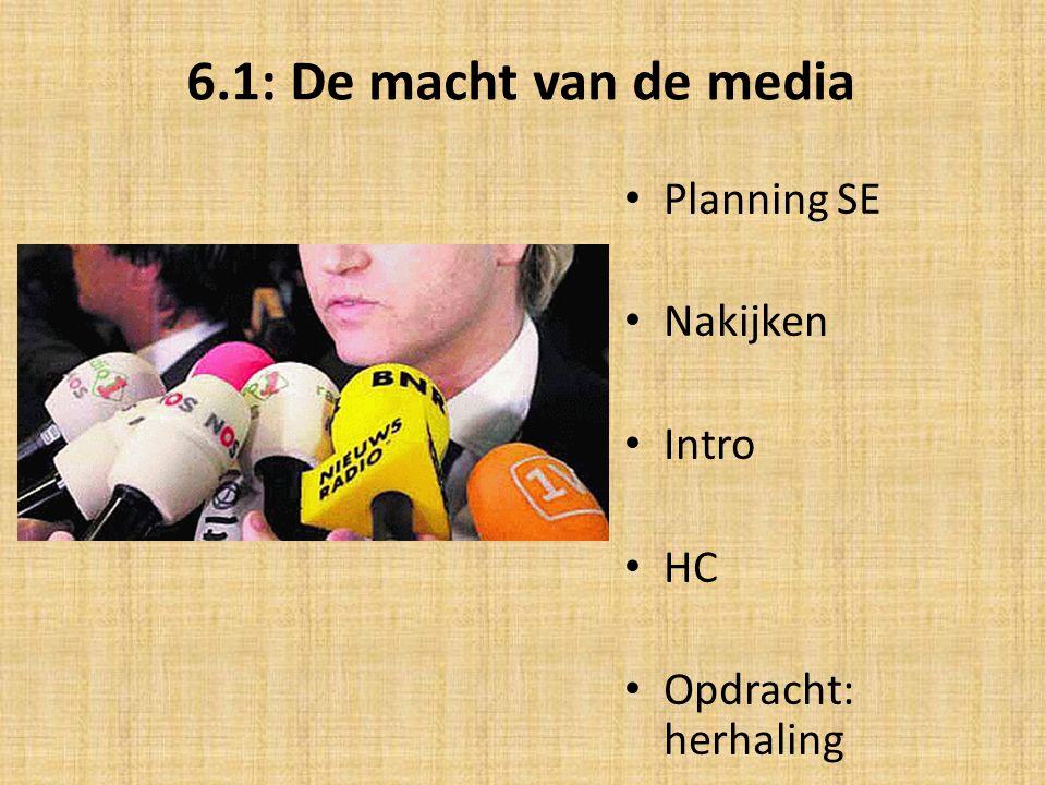 6.1: De macht van de media • Planning SE • Nakijken • Intro • HC • Opdracht: herhaling