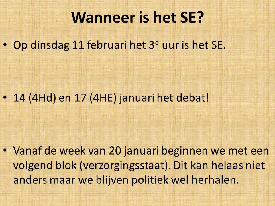 Wanneer is het SE? • Op dinsdag 11 februari het 3 e uur is het SE. • 14 (4Hd) en 17 (4HE) januari het debat! • Vanaf de week van 20 januari beginnen w