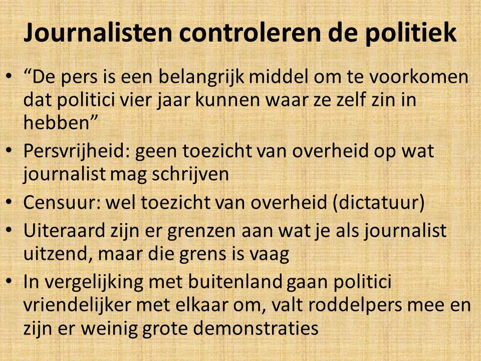 """Journalisten controleren de politiek • """"De pers is een belangrijk middel om te voorkomen dat politici vier jaar kunnen waar ze zelf zin in hebben"""" • P"""