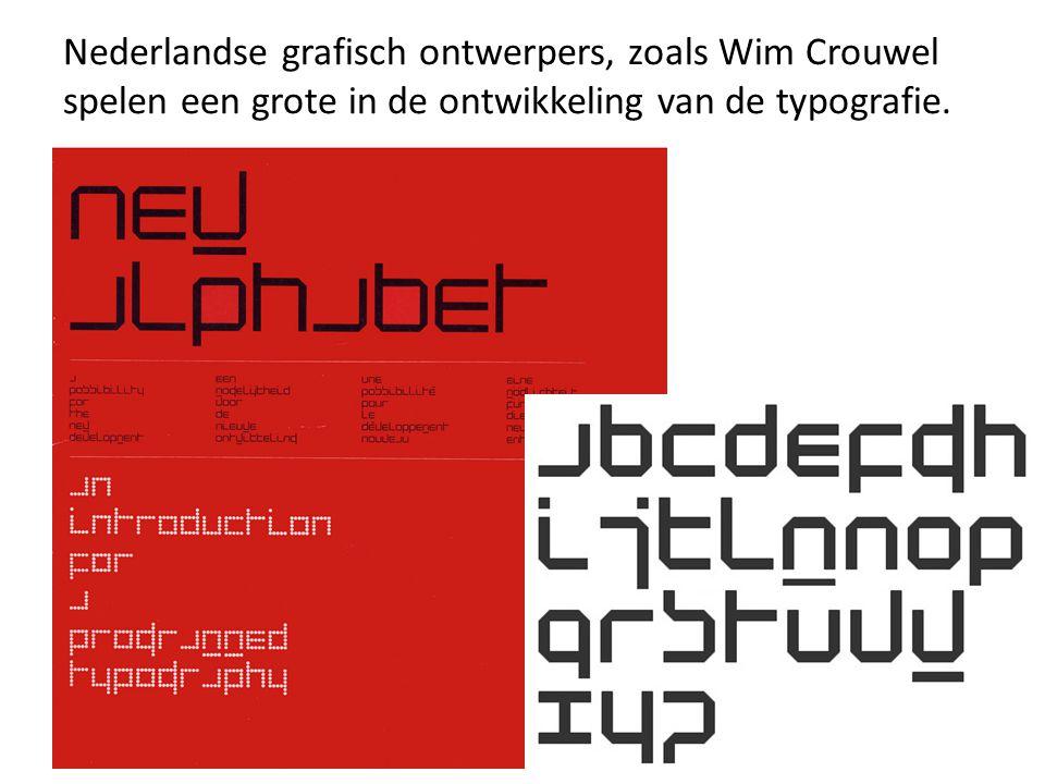 Nederlandse grafisch ontwerpers, zoals Wim Crouwel spelen een grote in de ontwikkeling van de typografie.