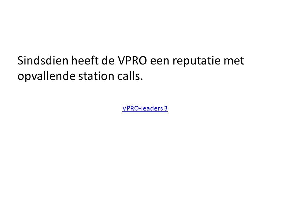 Sindsdien heeft de VPRO een reputatie met opvallende station calls. VPRO-leaders 3