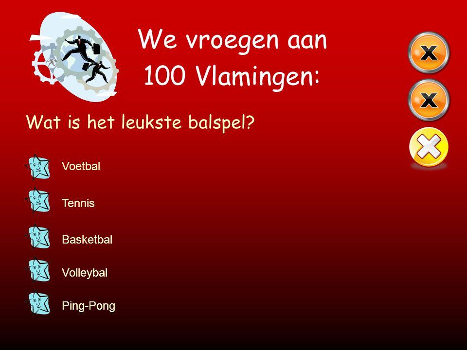 We vroegen aan 100 Vlamingen: Wat is het leukste balspel? Voetbal Tennis Basketbal Volleybal Ping-Pong