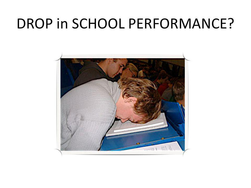 DROP in SCHOOL PERFORMANCE?