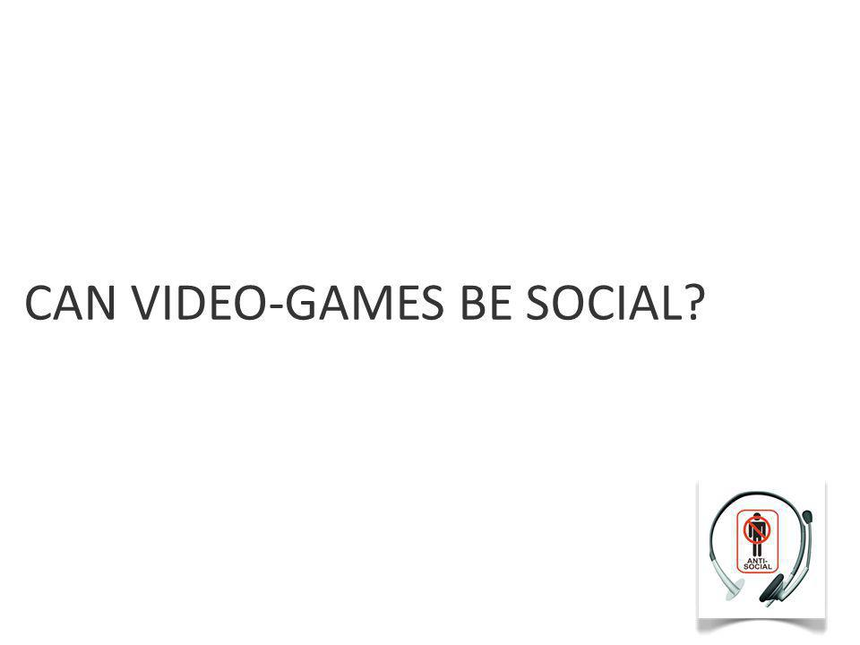 CAN VIDEO-GAMES BE SOCIAL