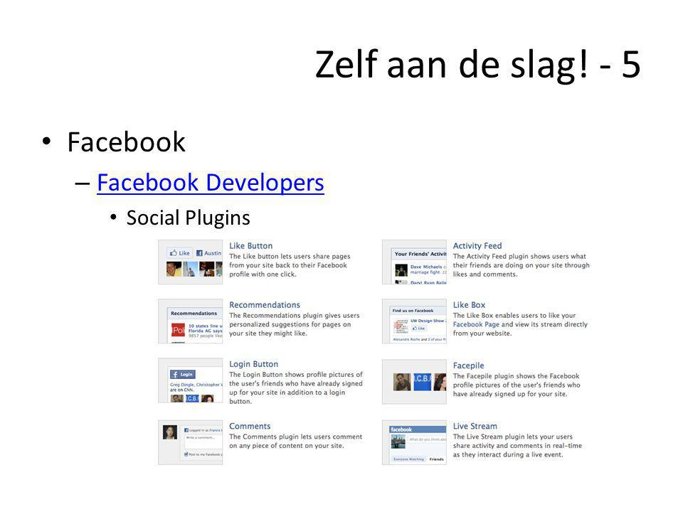 Zelf aan de slag! - 5 • Facebook – Facebook Developers Facebook Developers • Social Plugins