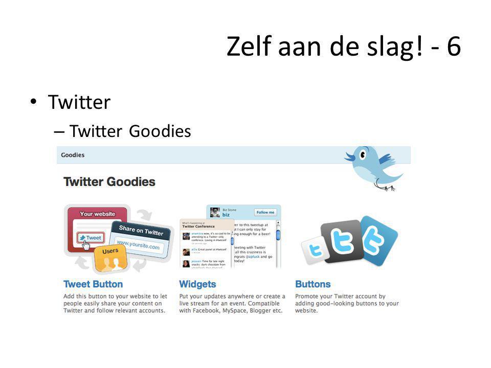 Zelf aan de slag! - 6 • Twitter – Twitter Goodies