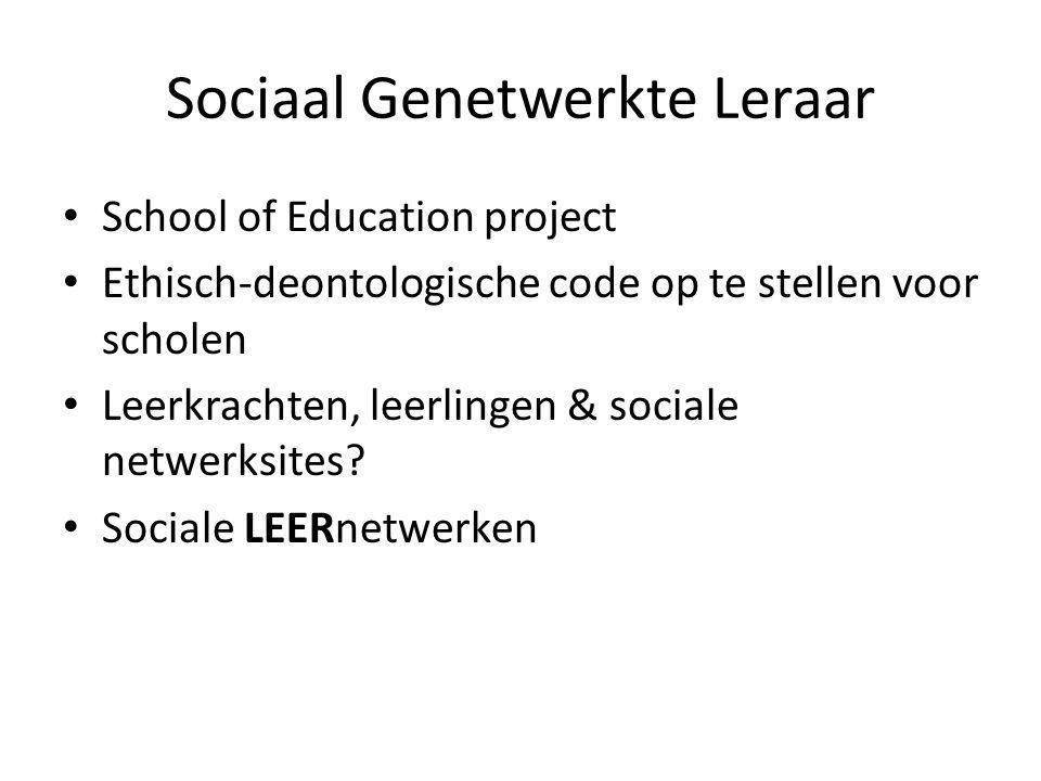 Sociaal Genetwerkte Leraar • School of Education project • Ethisch-deontologische code op te stellen voor scholen • Leerkrachten, leerlingen & sociale netwerksites.