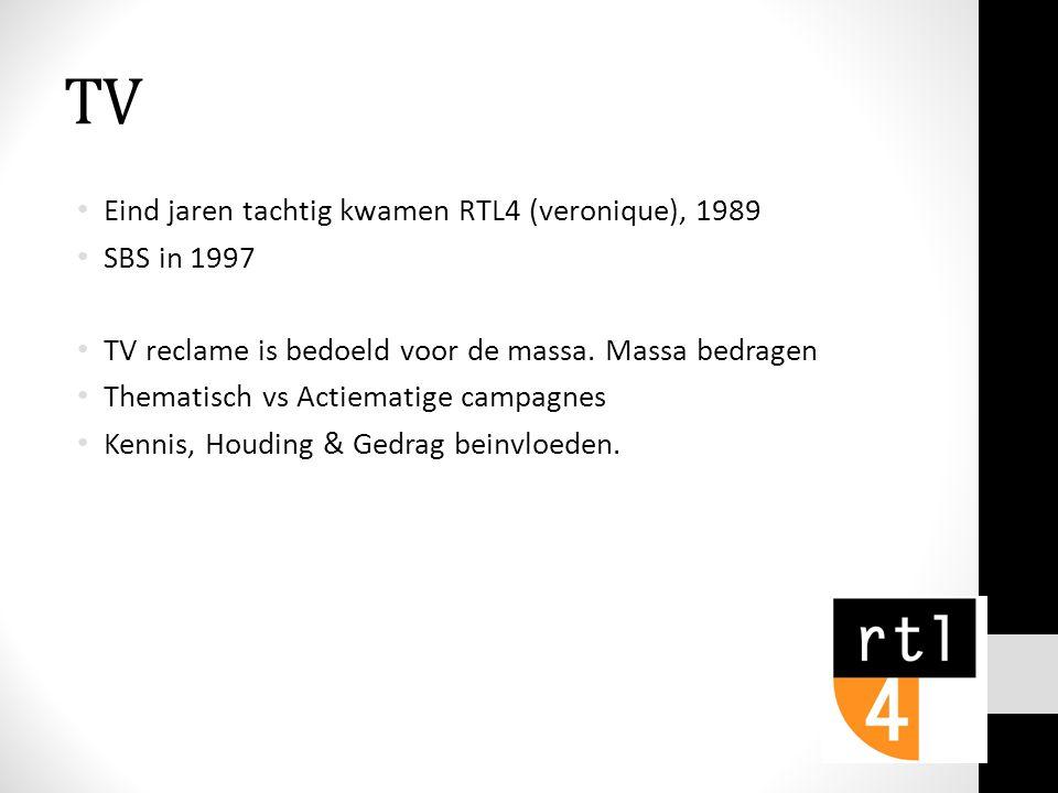 TV • Eind jaren tachtig kwamen RTL4 (veronique), 1989 • SBS in 1997 • TV reclame is bedoeld voor de massa.