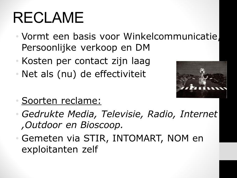 RECLAME • Vormt een basis voor Winkelcommunicatie, Persoonlijke verkoop en DM • Kosten per contact zijn laag • Net als (nu) de effectiviteit • Soorten reclame: • Gedrukte Media, Televisie, Radio, Internet,Outdoor en Bioscoop.