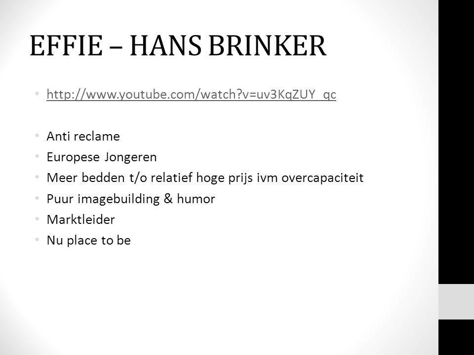 EFFIE – HANS BRINKER • http://www.youtube.com/watch?v=uv3KqZUY_qc http://www.youtube.com/watch?v=uv3KqZUY_qc • Anti reclame • Europese Jongeren • Meer bedden t/o relatief hoge prijs ivm overcapaciteit • Puur imagebuilding & humor • Marktleider • Nu place to be