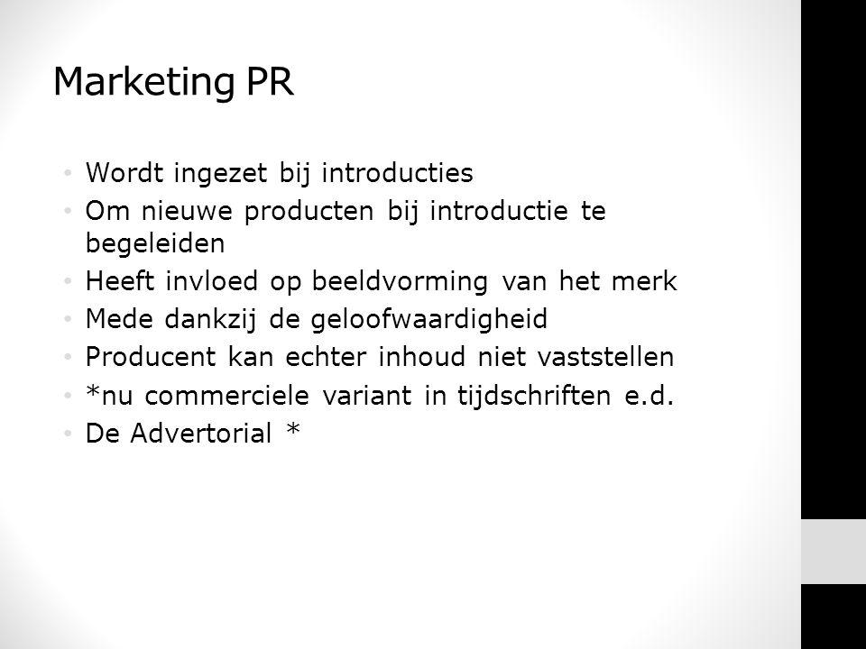 Marketing PR • Wordt ingezet bij introducties • Om nieuwe producten bij introductie te begeleiden • Heeft invloed op beeldvorming van het merk • Mede dankzij de geloofwaardigheid • Producent kan echter inhoud niet vaststellen • *nu commerciele variant in tijdschriften e.d.
