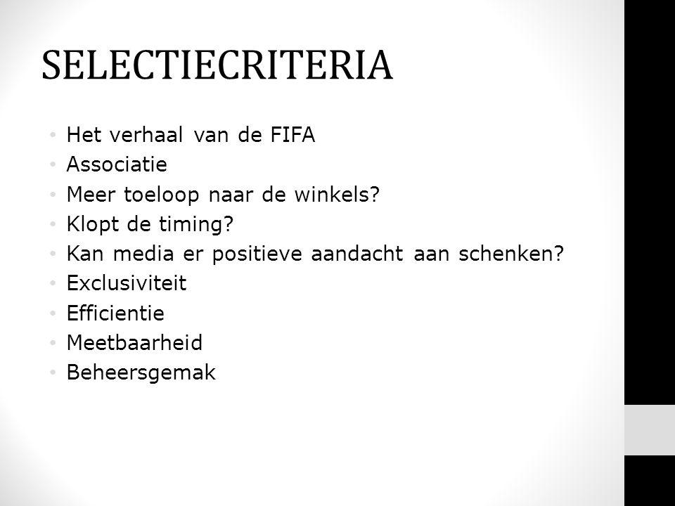 SELECTIECRITERIA • Het verhaal van de FIFA • Associatie • Meer toeloop naar de winkels.