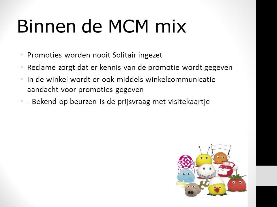 Binnen de MCM mix • Promoties worden nooit Solitair ingezet • Reclame zorgt dat er kennis van de promotie wordt gegeven • In de winkel wordt er ook middels winkelcommunicatie aandacht voor promoties gegeven • - Bekend op beurzen is de prijsvraag met visitekaartje