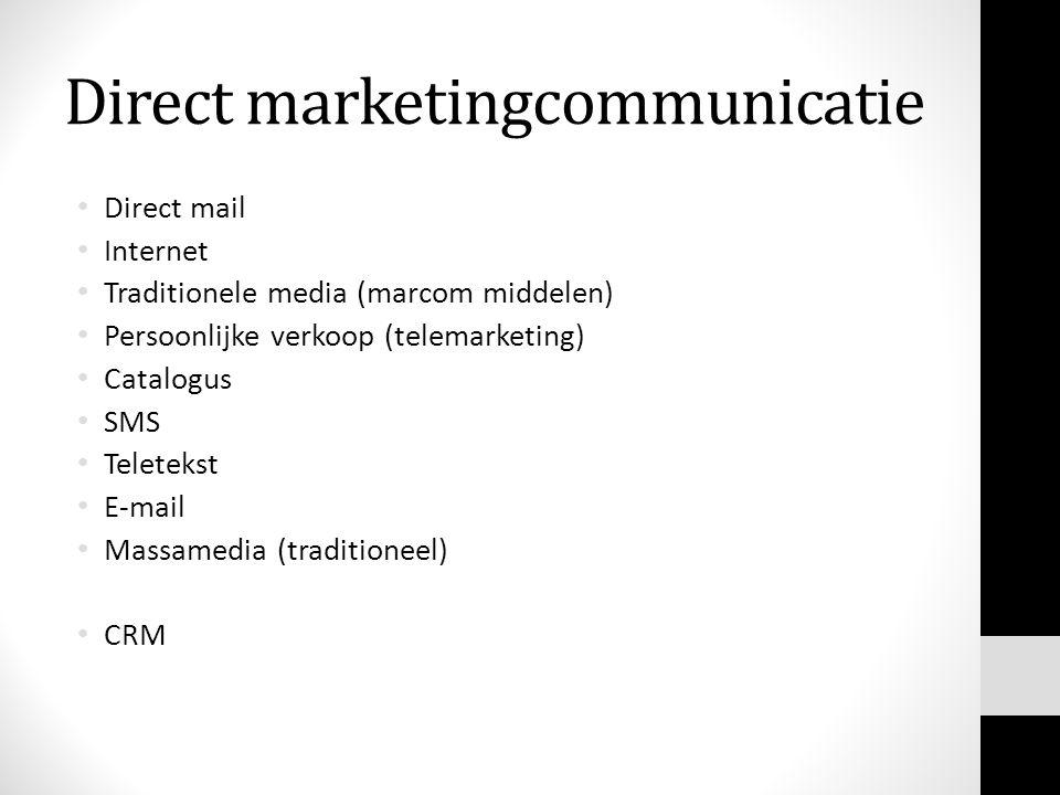 Direct marketingcommunicatie • Direct mail • Internet • Traditionele media (marcom middelen) • Persoonlijke verkoop (telemarketing) • Catalogus • SMS • Teletekst • E-mail • Massamedia (traditioneel) • CRM