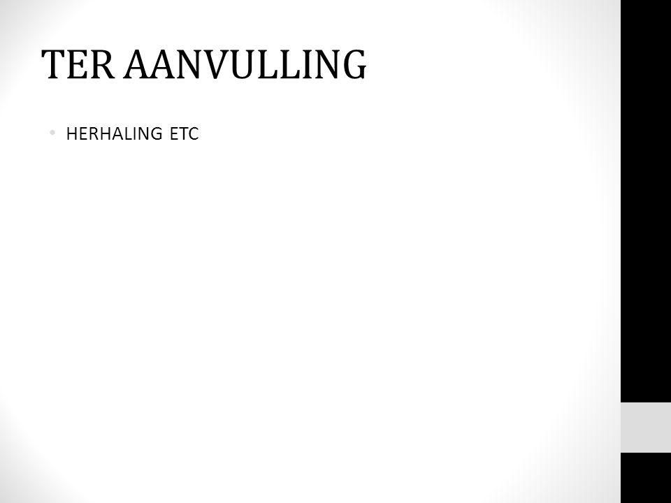TER AANVULLING • HERHALING ETC