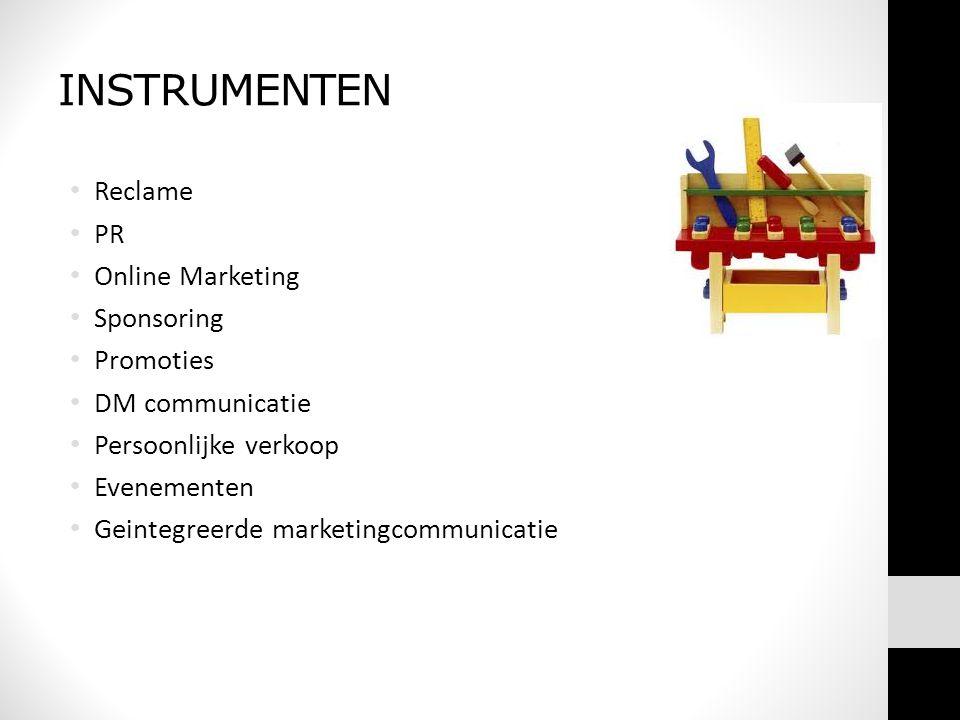 INSTRUMENTEN • Reclame • PR • Online Marketing • Sponsoring • Promoties • DM communicatie • Persoonlijke verkoop • Evenementen • Geintegreerde marketingcommunicatie