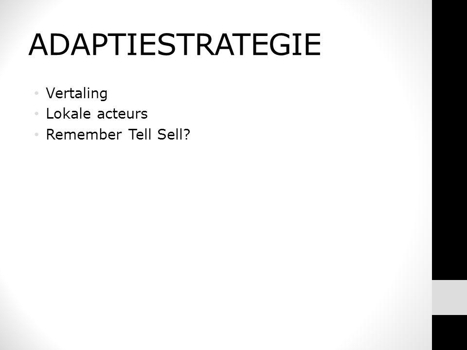 ADAPTIESTRATEGIE • Vertaling • Lokale acteurs • Remember Tell Sell?