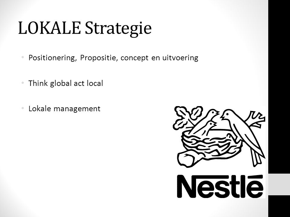 LOKALE Strategie • Positionering, Propositie, concept en uitvoering • Think global act local • Lokale management