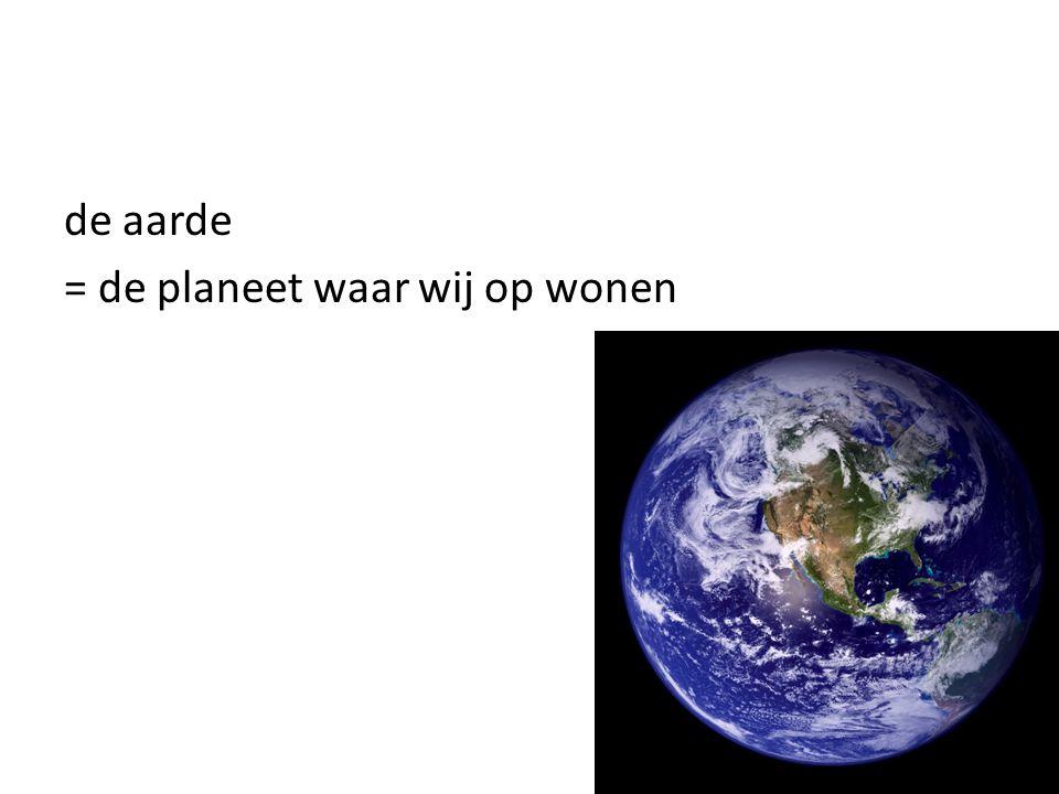 = de planeet waar wij op wonen