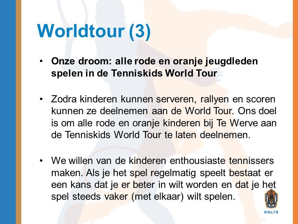 Worldtour (3) •Onze droom: alle rode en oranje jeugdleden spelen in de Tenniskids World Tour •Zodra kinderen kunnen serveren, rallyen en scoren kunnen