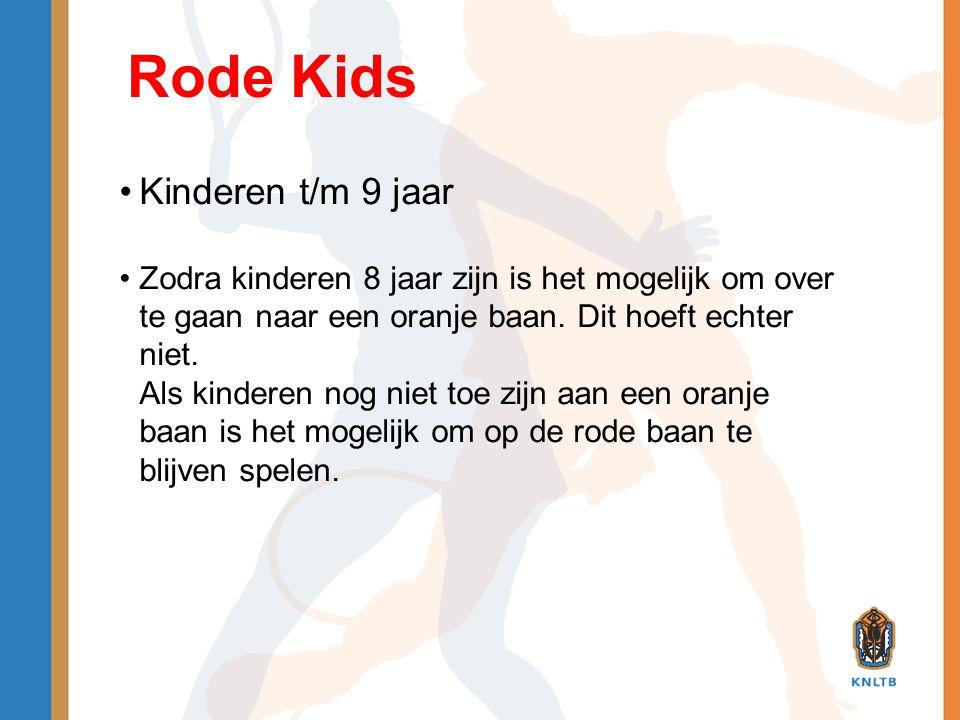 Rode Kids •Kinderen t/m 9 jaar •Zodra kinderen 8 jaar zijn is het mogelijk om over te gaan naar een oranje baan. Dit hoeft echter niet. Als kinderen n