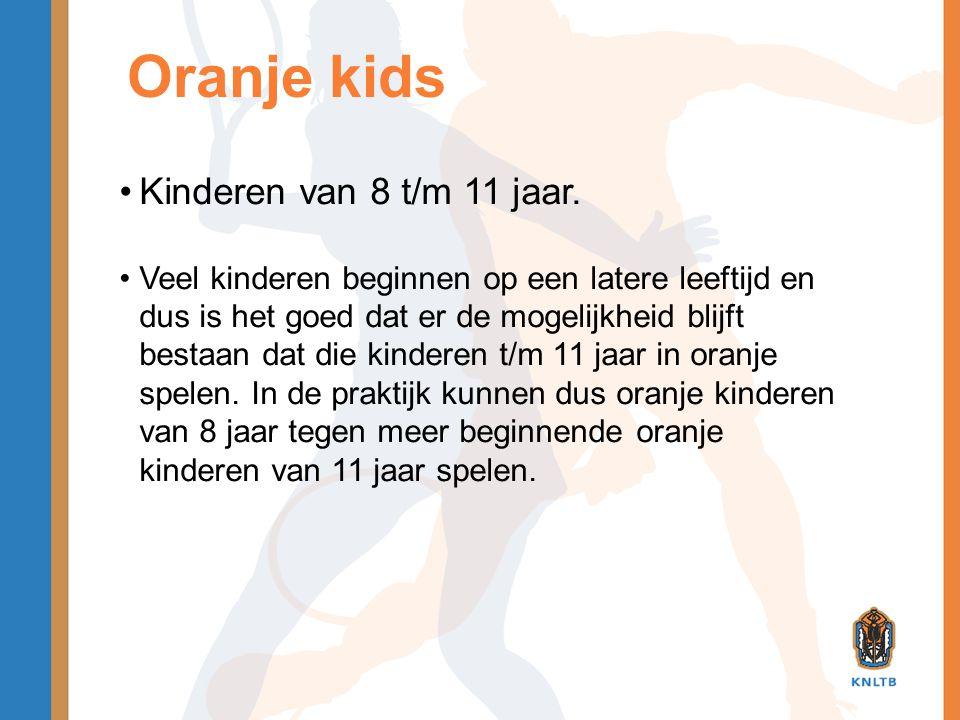 Oranje kids •Kinderen van 8 t/m 11 jaar. •Veel kinderen beginnen op een latere leeftijd en dus is het goed dat er de mogelijkheid blijft bestaan dat d