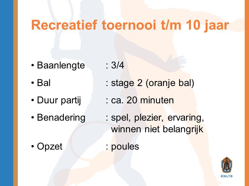 Recreatief toernooi t/m 10 jaar • Baanlengte: 3/4 • Bal: stage 2 (oranje bal) • Duur partij: ca. 20 minuten • Benadering: spel, plezier, ervaring, win