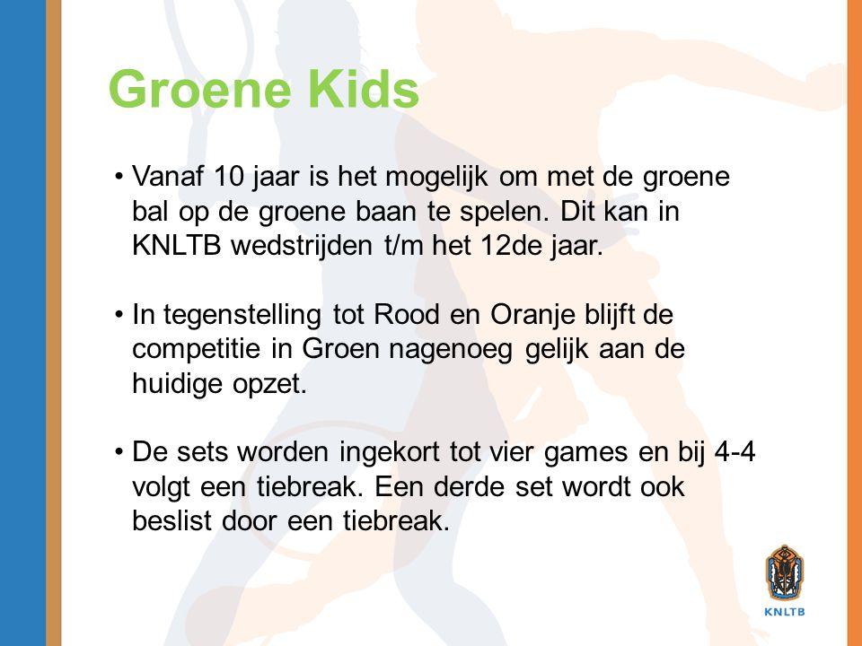 Groene Kids •Vanaf 10 jaar is het mogelijk om met de groene bal op de groene baan te spelen. Dit kan in KNLTB wedstrijden t/m het 12de jaar. •In tegen