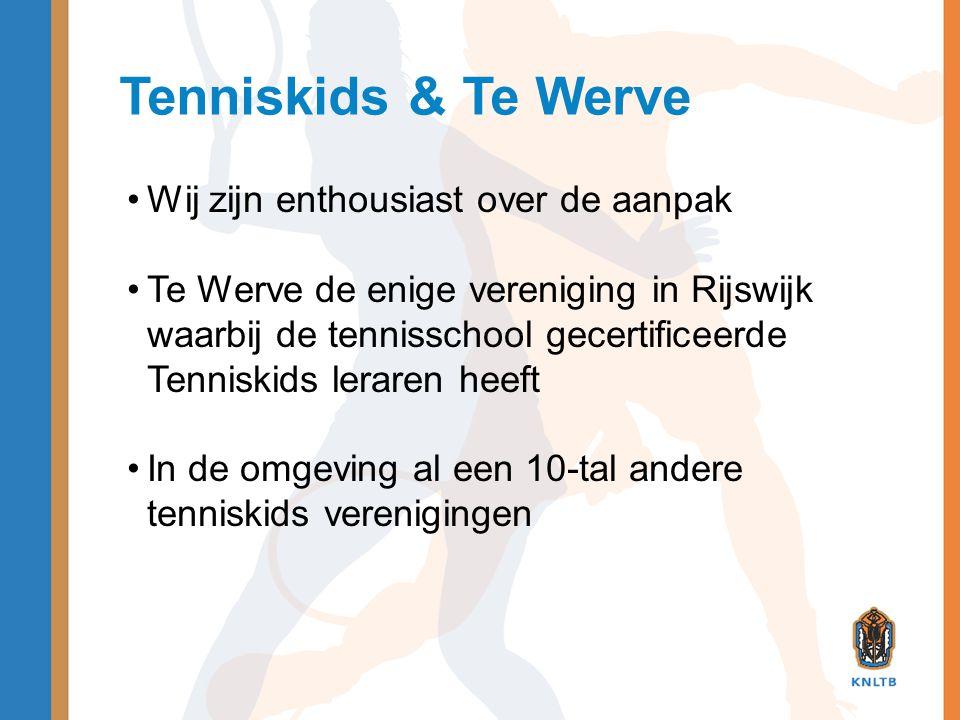 Tenniskids & Te Werve •Wij zijn enthousiast over de aanpak •Te Werve de enige vereniging in Rijswijk waarbij de tennisschool gecertificeerde Tenniskid