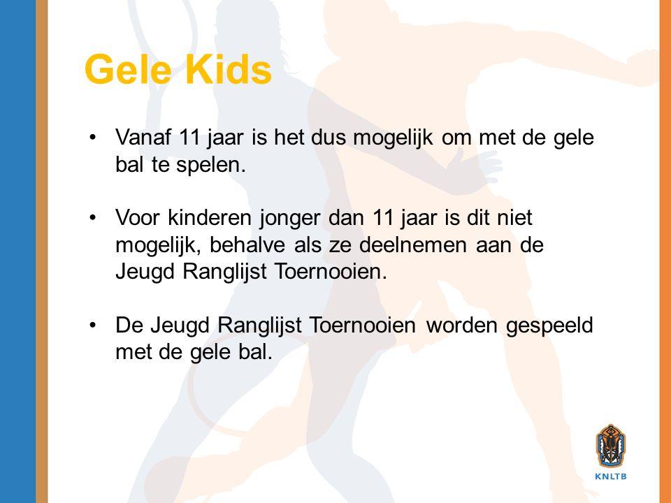 Gele Kids •Vanaf 11 jaar is het dus mogelijk om met de gele bal te spelen. •Voor kinderen jonger dan 11 jaar is dit niet mogelijk, behalve als ze deel