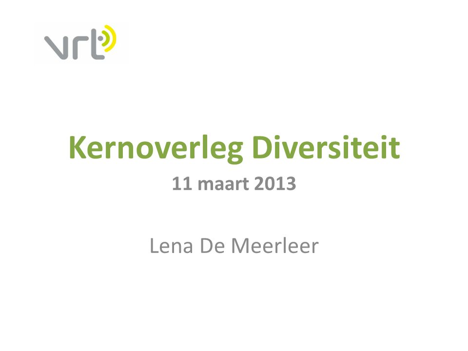 Kernoverleg Diversiteit 11 maart 2013 Lena De Meerleer