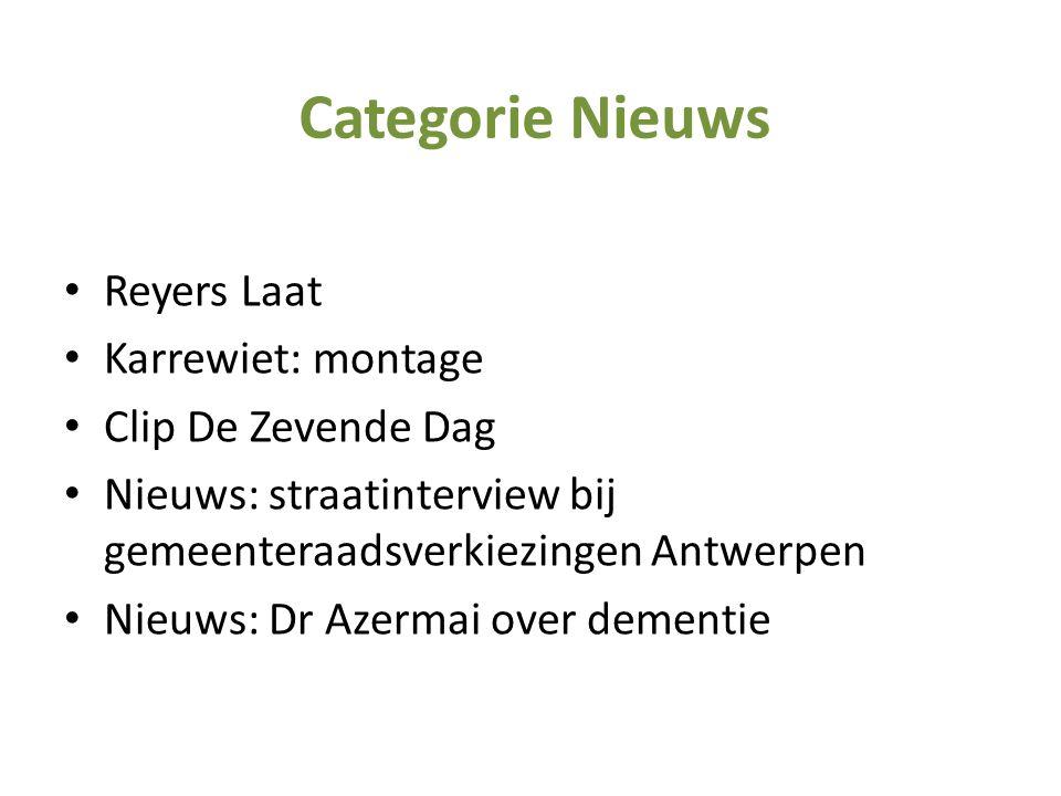 • Reyers Laat • Karrewiet: montage • Clip De Zevende Dag • Nieuws: straatinterview bij gemeenteraadsverkiezingen Antwerpen • Nieuws: Dr Azermai over d