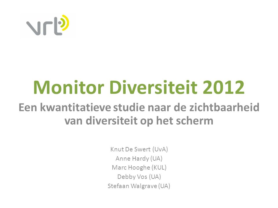 Monitor Diversiteit 2012 Een kwantitatieve studie naar de zichtbaarheid van diversiteit op het scherm Knut De Swert (UvA) Anne Hardy (UA) Marc Hooghe