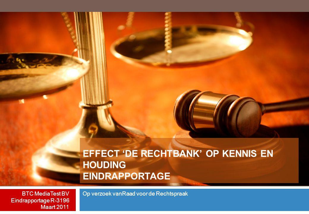 Op verzoek vanRaad voor de Rechtspraak BTC MediaTest BV Eindrapportage R-3196 Maart 2011 EFFECT 'DE RECHTBANK' OP KENNIS EN HOUDING EINDRAPPORTAGE