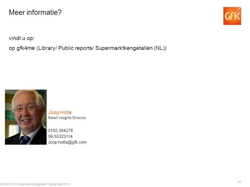 20 © GfK 2013 | Supermarktkengetallen | September 2013 0162-384278 Retail Insights Director Joop Holla 06-55323114 Joop.holla@gfk.com Meer informatie?