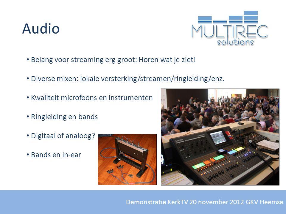 Demonstratie KerkTV 20 november 2012 GKV Heemse Audio • Belang voor streaming erg groot: Horen wat je ziet! • Diverse mixen: lokale versterking/stream