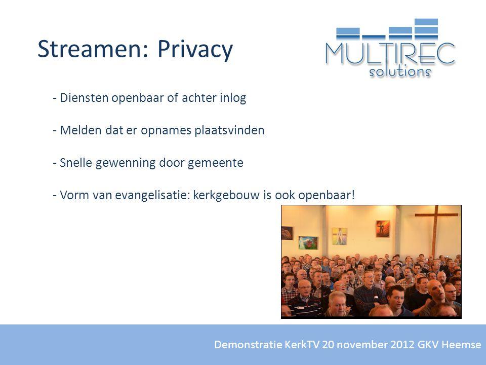Demonstratie KerkTV 20 november 2012 GKV Heemse Streamen: Privacy - Diensten openbaar of achter inlog - Melden dat er opnames plaatsvinden - Snelle ge
