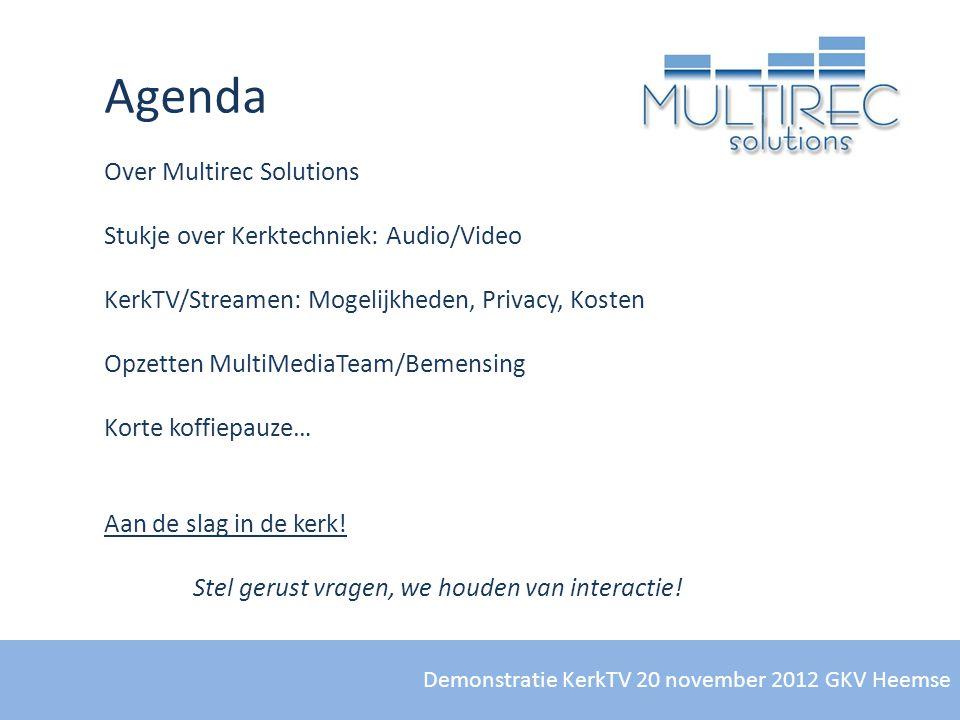 Demonstratie KerkTV 20 november 2012 GKV Heemse Over Multirec Solutions Stukje over Kerktechniek: Audio/Video KerkTV/Streamen: Mogelijkheden, Privacy,
