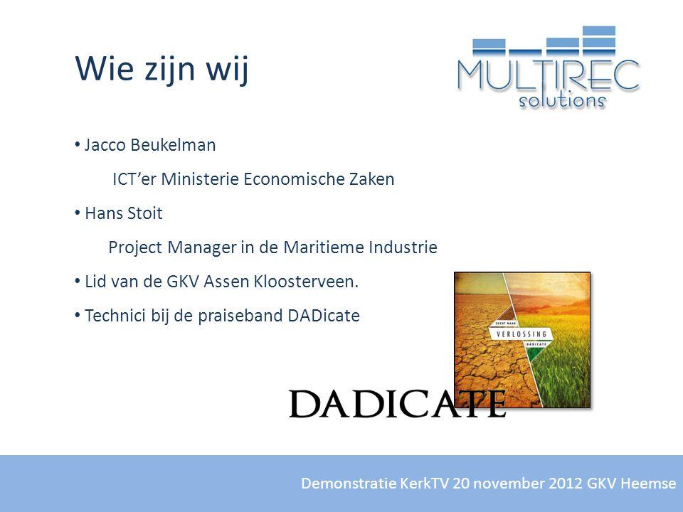 Demonstratie KerkTV 20 november 2012 GKV Heemse Wie zijn wij • Jacco Beukelman ICT'er Ministerie Economische Zaken • Hans Stoit Project Manager in de