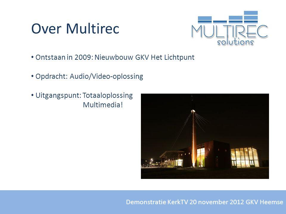 Demonstratie KerkTV 20 november 2012 GKV Heemse Over Multirec • Ontstaan in 2009: Nieuwbouw GKV Het Lichtpunt • Opdracht: Audio/Video-oplossing • Uitg