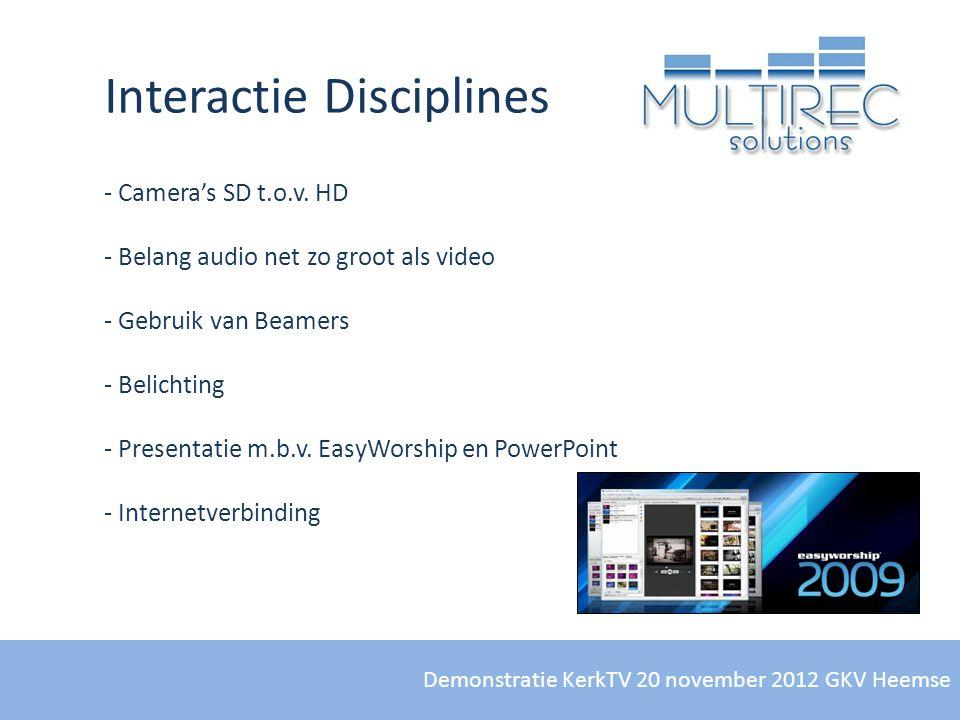 Demonstratie KerkTV 20 november 2012 GKV Heemse Interactie Disciplines - Camera's SD t.o.v. HD - Belang audio net zo groot als video - Gebruik van Bea