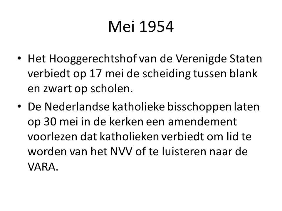 Mei 1954 • Het Hooggerechtshof van de Verenigde Staten verbiedt op 17 mei de scheiding tussen blank en zwart op scholen. • De Nederlandse katholieke b