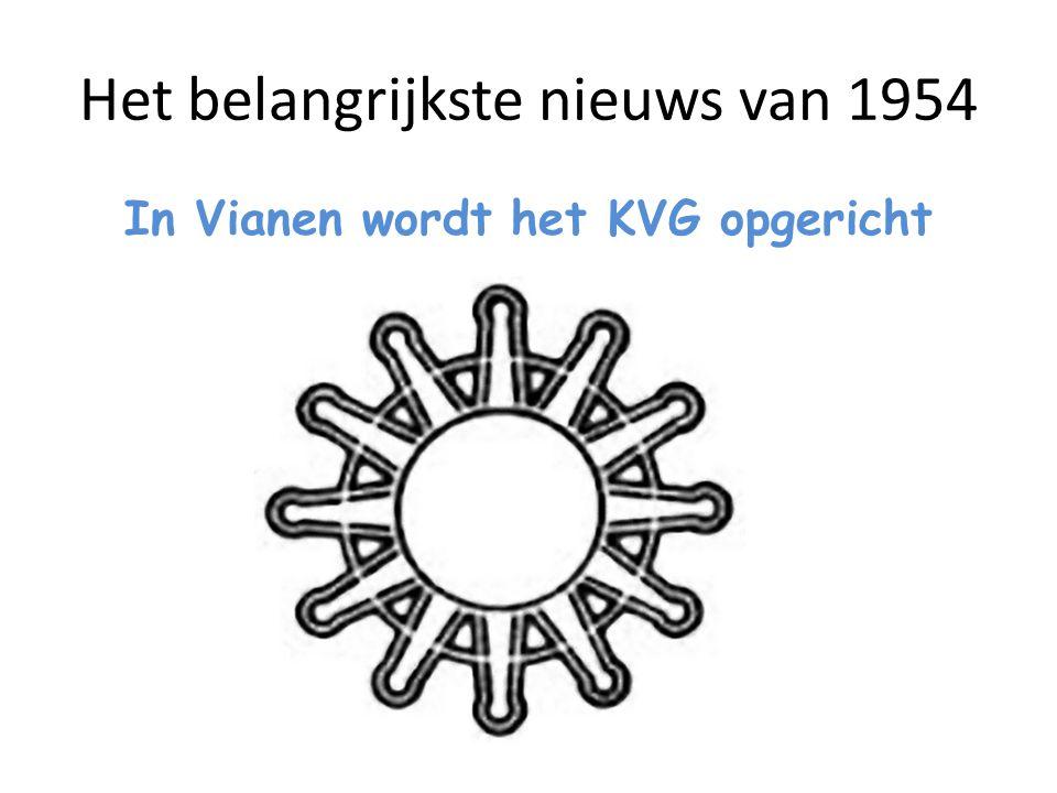 Het belangrijkste nieuws van 1954 In Vianen wordt het KVG opgericht