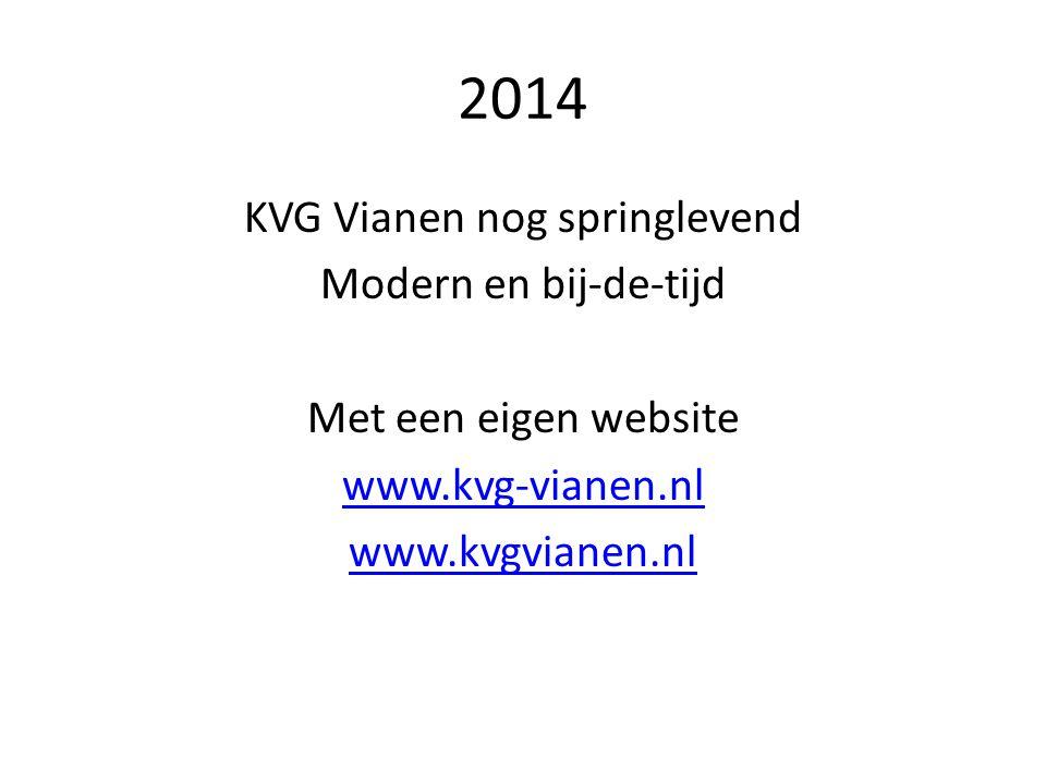 2014 KVG Vianen nog springlevend Modern en bij-de-tijd Met een eigen website www.kvg-vianen.nl www.kvgvianen.nl