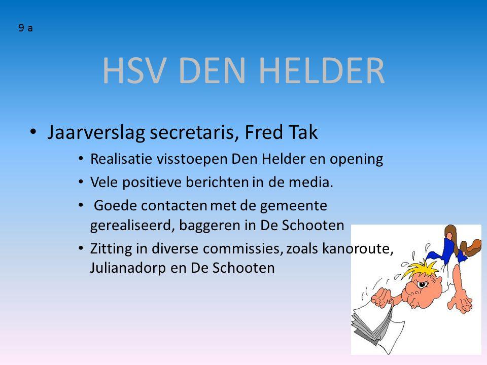 HSV DEN HELDER • Jaarverslag secretaris, Fred Tak • Realisatie visstoepen Den Helder en opening • Vele positieve berichten in de media. • Goede contac