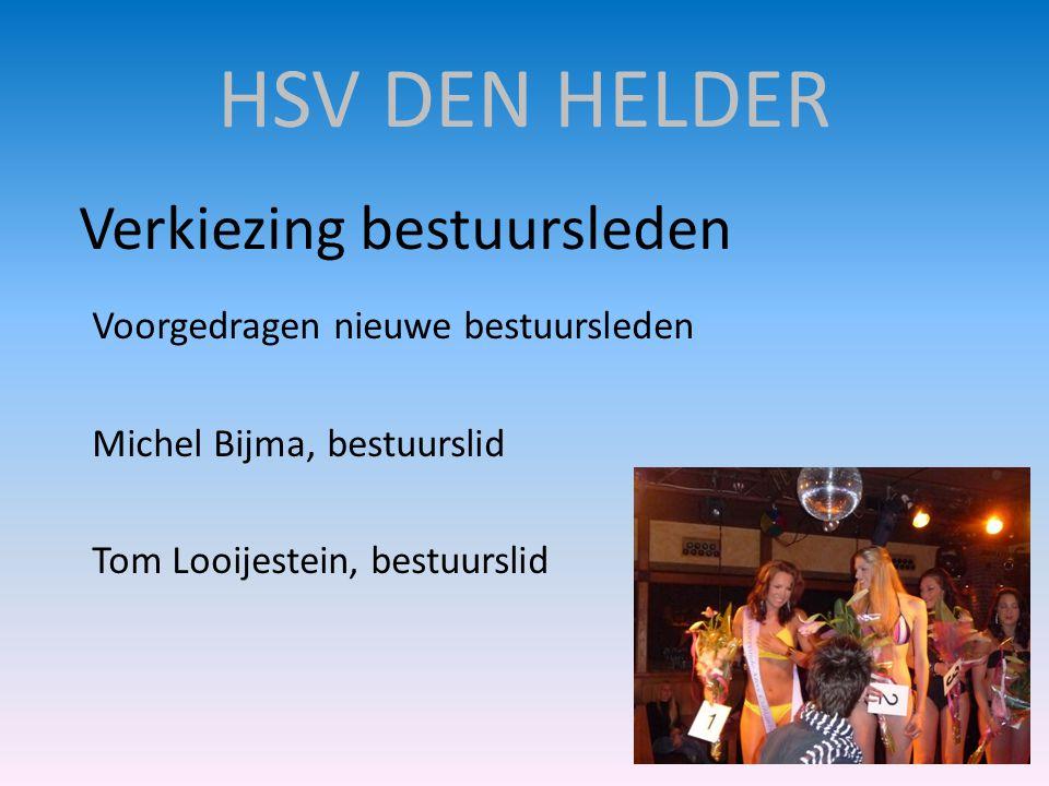 HSV DEN HELDER Verkiezing bestuursleden Voorgedragen nieuwe bestuursleden Michel Bijma, bestuurslid Tom Looijestein, bestuurslid