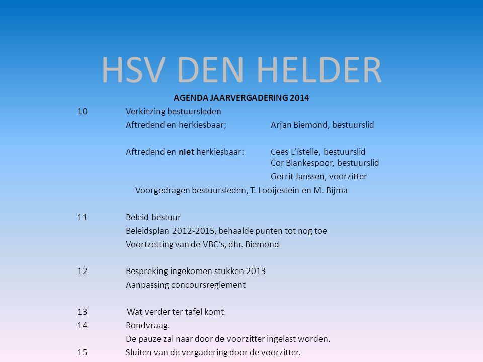 HSV DEN HELDER AGENDA JAARVERGADERING 2014 10Verkiezing bestuursleden Aftredend en herkiesbaar;Arjan Biemond, bestuurslid Aftredend en niet herkiesbaa