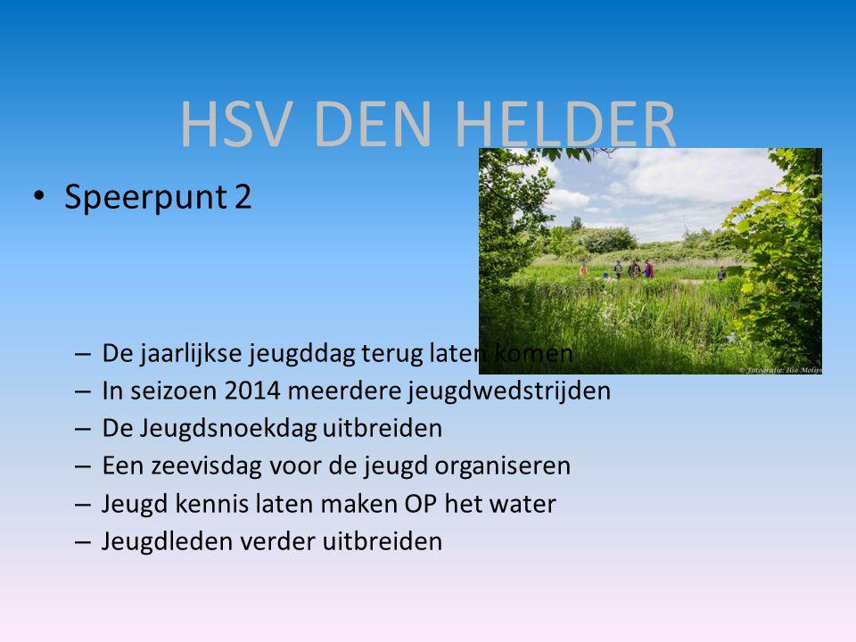 HSV DEN HELDER • Speerpunt 2 – De jaarlijkse jeugddag terug laten komen – In seizoen 2014 meerdere jeugdwedstrijden – De Jeugdsnoekdag uitbreiden – Ee